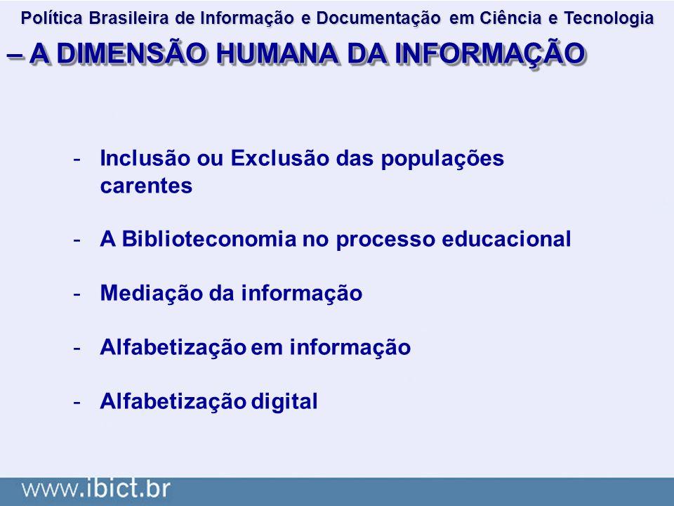 – A DIMENSÃO HUMANA DA INFORMAÇÃO -Inclusão ou Exclusão das populações carentes -A Biblioteconomia no processo educacional -Mediação da informação -Al