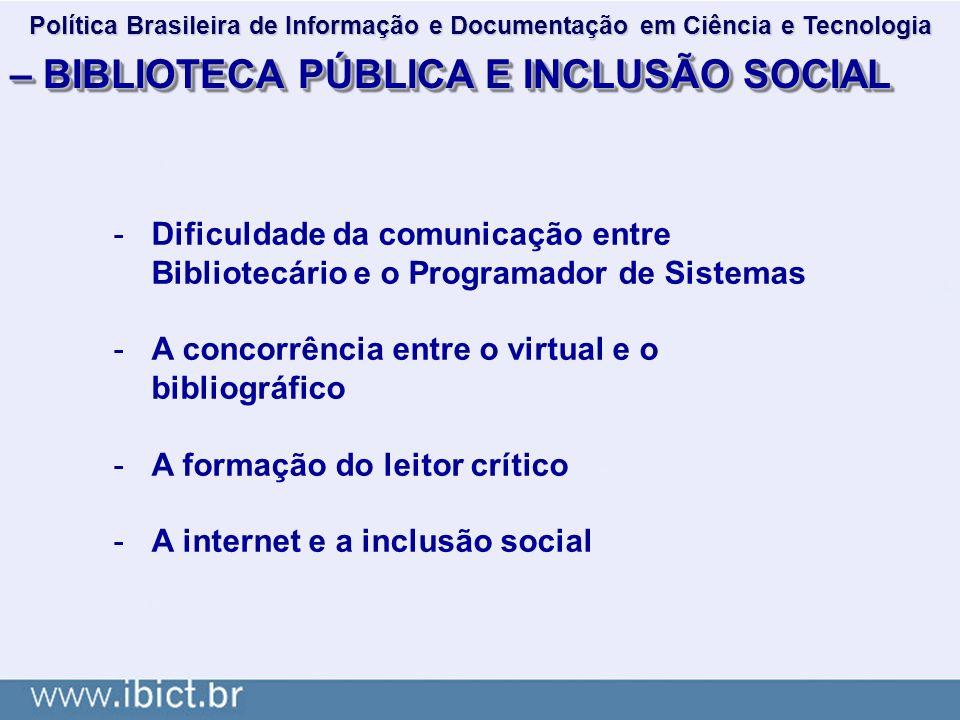 – BIBLIOTECA PÚBLICA E INCLUSÃO SOCIAL -Dificuldade da comunicação entre Bibliotecário e o Programador de Sistemas -A concorrência entre o virtual e o