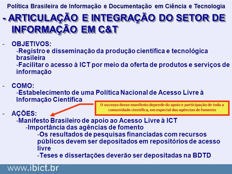 - ARTICULAÇÃO E INTEGRAÇÃO DO SETOR DE INFORMAÇÃO EM C&T -OBJETIVOS: -Registro e disseminação da produção científica e tecnológica brasileira -Facilit