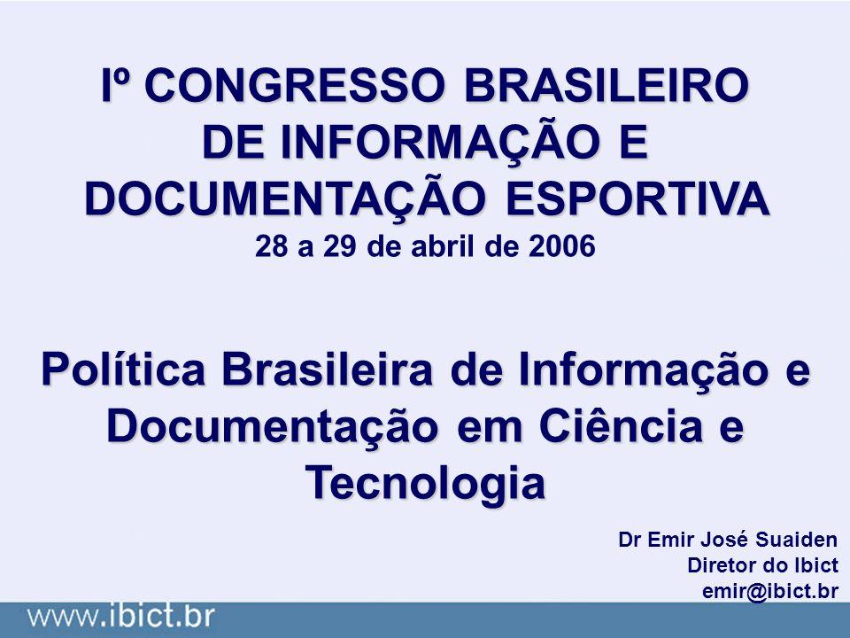 Iº CONGRESSO BRASILEIRO DE INFORMAÇÃO E DOCUMENTAÇÃO ESPORTIVA 28 a 29 de abril de 2006 Política Brasileira de Informação e Documentação em Ciência e