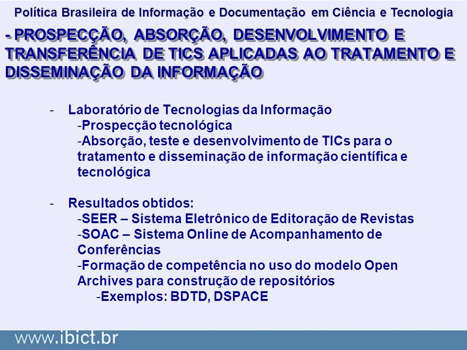 - PROSPECÇÃO, ABSORÇÃO, DESENVOLVIMENTO E TRANSFERÊNCIA DE TICS APLICADAS AO TRATAMENTO E DISSEMINAÇÃO DA INFORMAÇÃO -Laboratório de Tecnologias da In