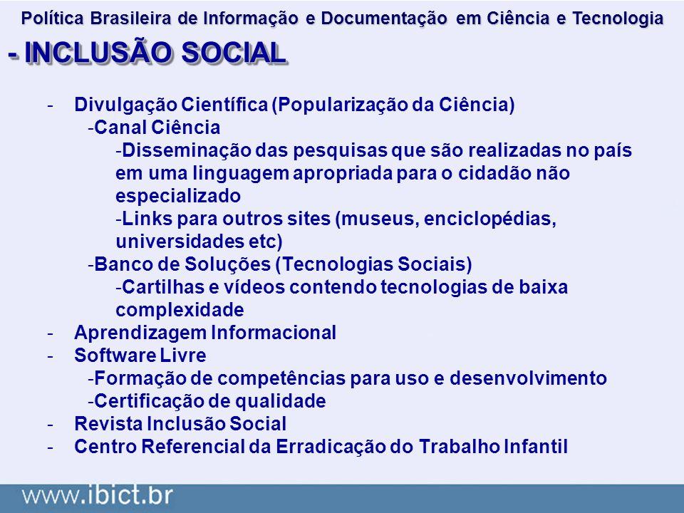 - INCLUSÃO SOCIAL -Divulgação Científica (Popularização da Ciência) -Canal Ciência -Disseminação das pesquisas que são realizadas no país em uma lingu