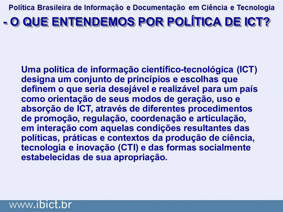 - O QUE ENTENDEMOS POR POLÍTICA DE ICT? Uma política de informação científico-tecnológica (ICT) designa um conjunto de princípios e escolhas que defin