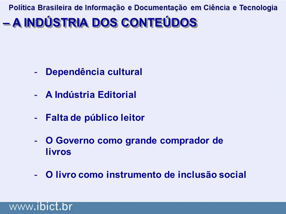 – A INDÚSTRIA DOS CONTEÚDOS -Dependência cultural -A Indústria Editorial -Falta de público leitor -O Governo como grande comprador de livros -O livro