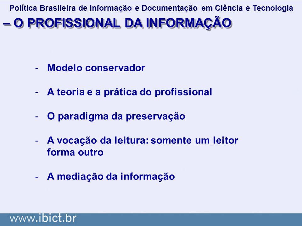 – O PROFISSIONAL DA INFORMAÇÃO -Modelo conservador -A teoria e a prática do profissional -O paradigma da preservação -A vocação da leitura: somente um