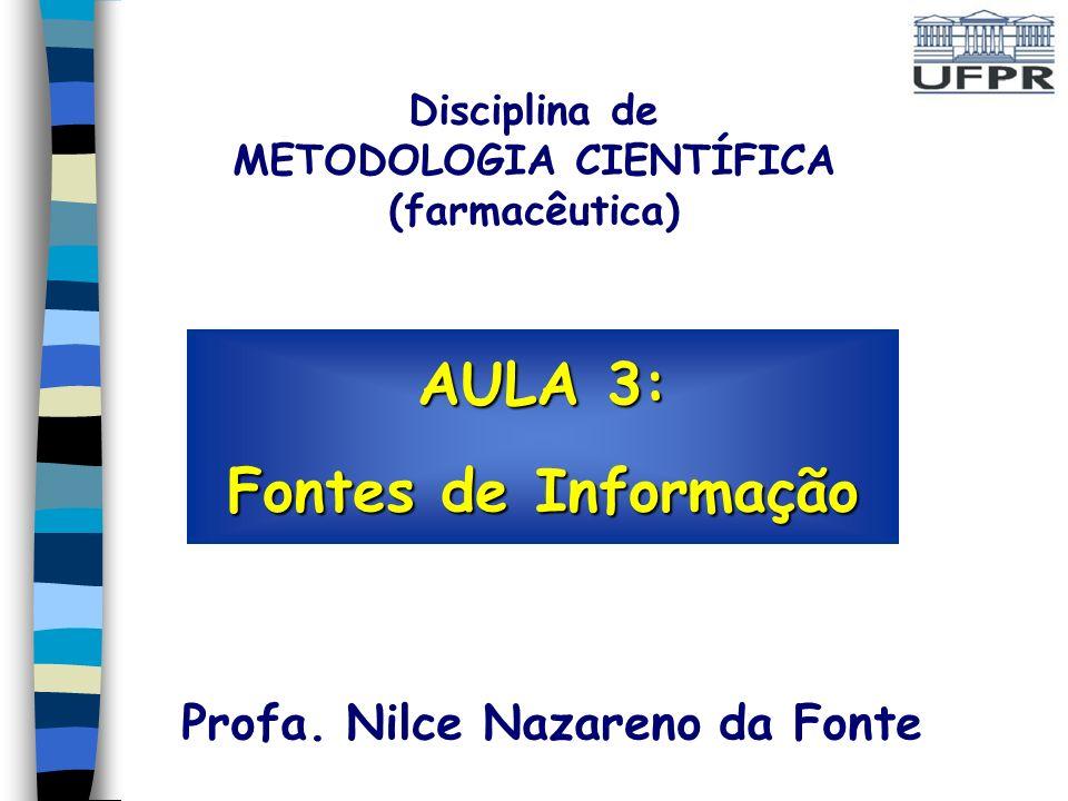 AULA 3: Fontes de Informação Profa. Nilce Nazareno da Fonte Disciplina de METODOLOGIA CIENTÍFICA (farmacêutica)