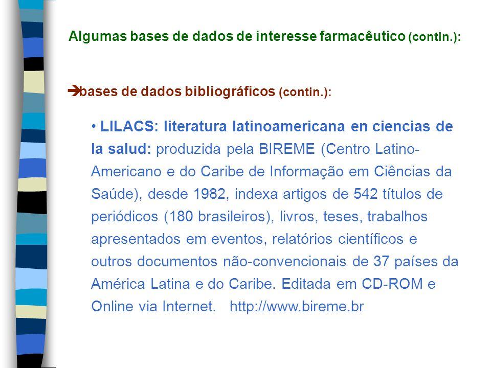 bases de dados bibliográficos (contin.): LILACS: literatura latinoamericana en ciencias de la salud: produzida pela BIREME (Centro Latino- Americano e
