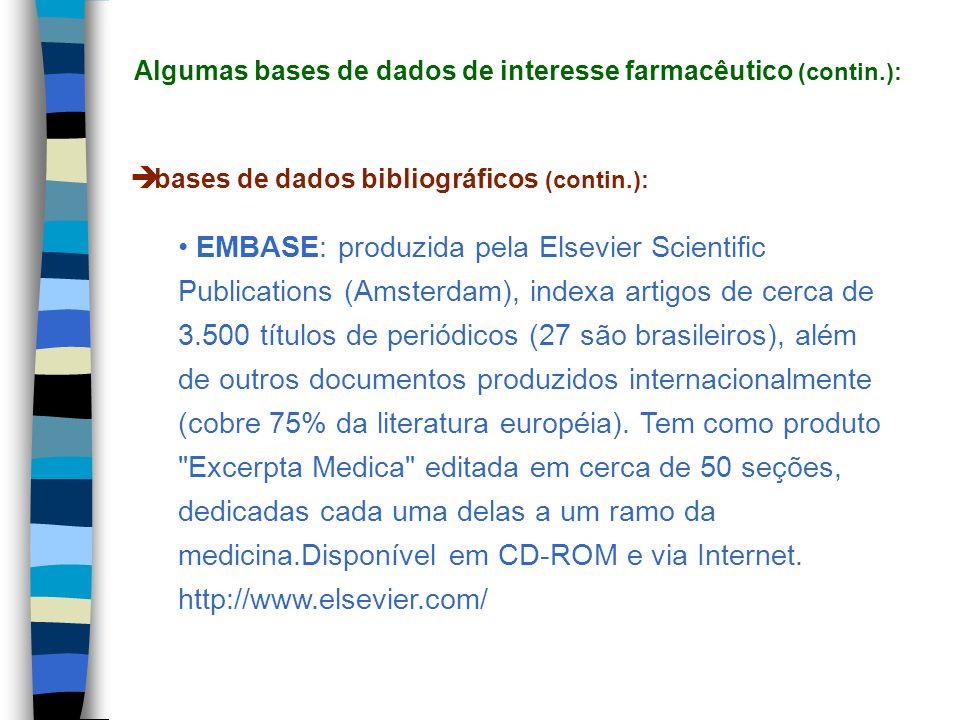 bases de dados bibliográficos (contin.): EMBASE: produzida pela Elsevier Scientific Publications (Amsterdam), indexa artigos de cerca de 3.500 títulos