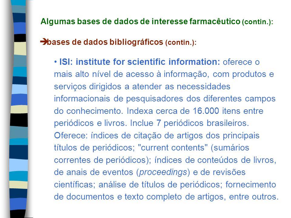 bases de dados bibliográficos (contin.): ISI: institute for scientific information: oferece o mais alto nível de acesso à informação, com produtos e s
