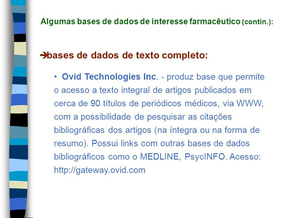 bases de dados de texto completo: Ovid Technologies Inc. - produz base que permite o acesso a texto integral de artigos publicados em cerca de 90 títu