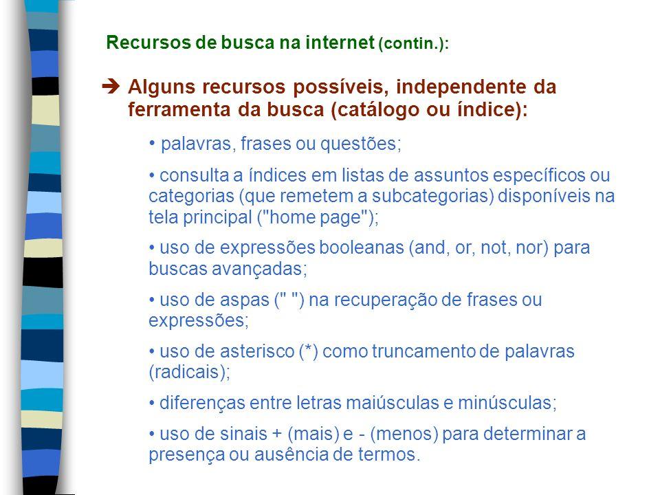 Alguns recursos possíveis, independente da ferramenta da busca (catálogo ou índice): palavras, frases ou questões; consulta a índices em listas de ass