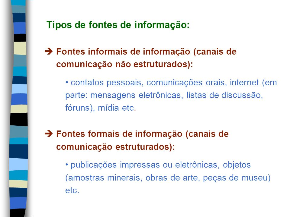 Fontes informais de informação (canais de comunicação não estruturados): contatos pessoais, comunicações orais, internet (em parte: mensagens eletrôni