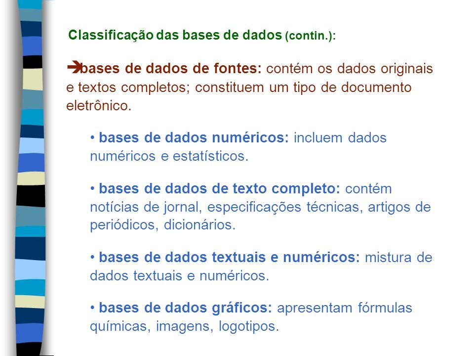 bases de dados de fontes: contém os dados originais e textos completos; constituem um tipo de documento eletrônico. bases de dados numéricos: incluem