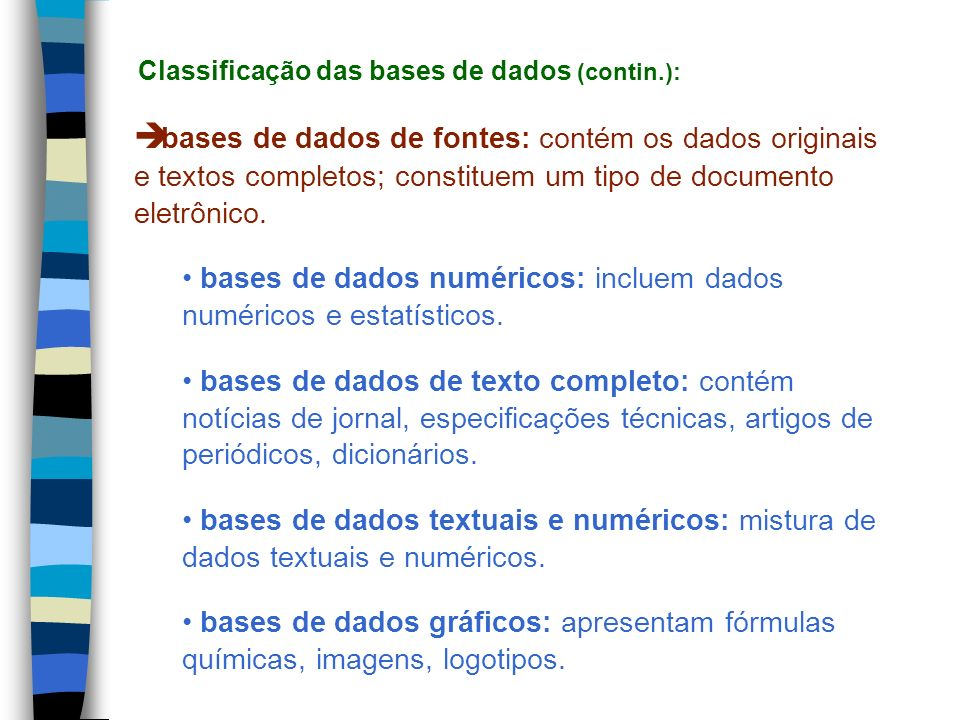bases de dados de fontes: (contin) bases de dados de periódicos: bases de dados de teses: bases de dados de patentes: bases de dados de normas técnicas: bases de dados legislativos: Classificação das bases de dados (contin.):