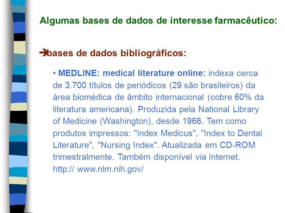 bases de dados bibliográficos: MEDLINE: medical literature online: indexa cerca de 3.700 títulos de periódicos (29 são brasileiros) da área biomédica