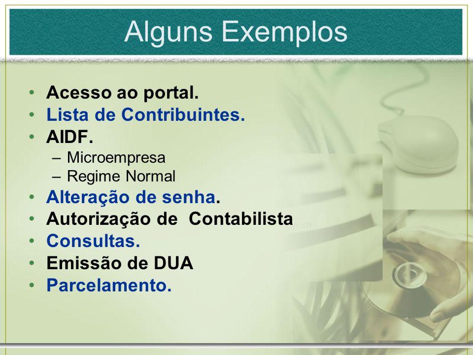 Alguns Exemplos Acesso ao portal. Lista de Contribuintes. AIDF. –Microempresa –Regime Normal Alteração de senha. Autorização de Contabilista Consultas