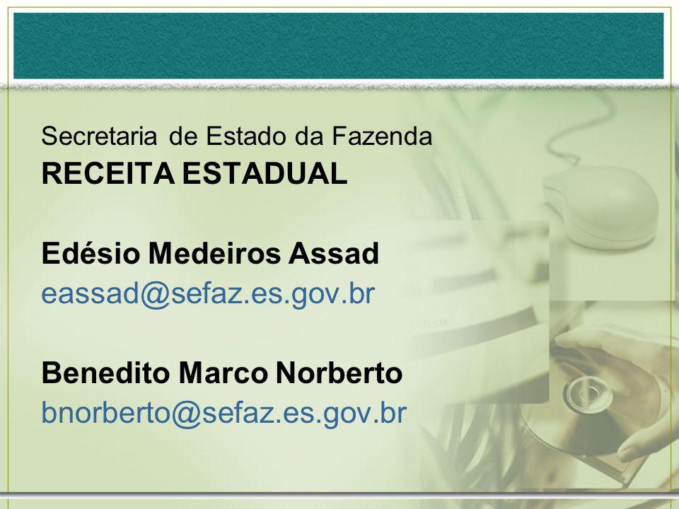Secretaria de Estado da Fazenda RECEITA ESTADUAL Edésio Medeiros Assad eassad@sefaz.es.gov.br Benedito Marco Norberto bnorberto@sefaz.es.gov.br