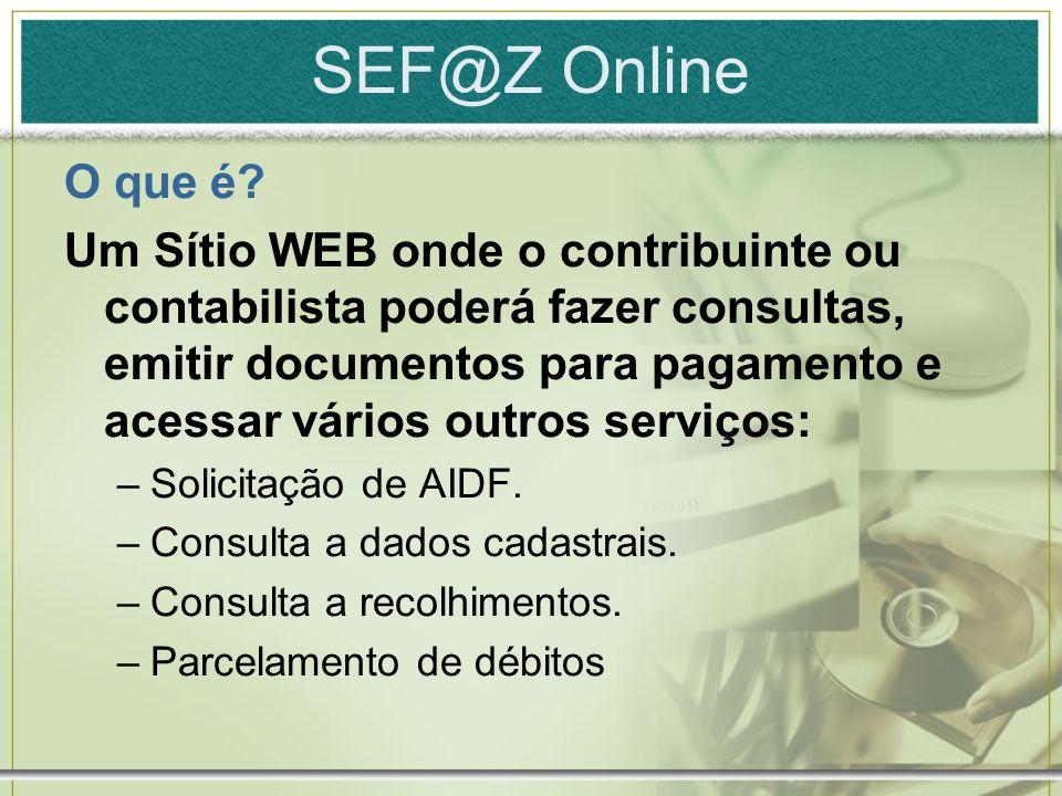 SEF@Z Online O que é? Um Sítio WEB onde o contribuinte ou contabilista poderá fazer consultas, emitir documentos para pagamento e acessar vários outro