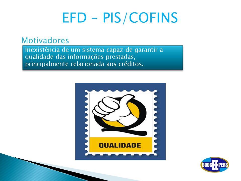 Inexistência de um sistema capaz de garantir a qualidade das informações prestadas, principalmente relacionada aos créditos. Motivadores EFD – PIS/COF