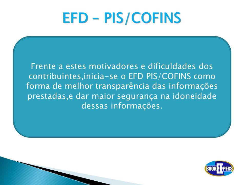 EFD – PIS/COFINS Frente a estes motivadores e dificuldades dos contribuintes,inicia-se o EFD PIS/COFINS como forma de melhor transparência das informa