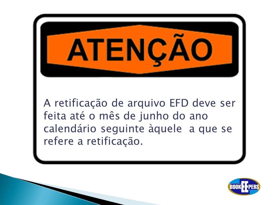 A retificação de arquivo EFD deve ser feita até o mês de junho do ano calendário seguinte àquele a que se refere a retificação.