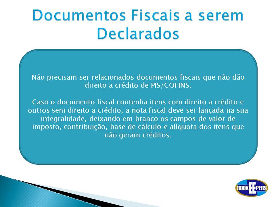 Não precisam ser relacionados documentos fiscais que não dão direito a crédito de PIS/COFINS. Caso o documento fiscal contenha itens com direito a cré