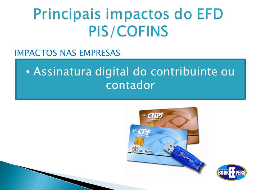 IMPACTOS NAS EMPRESAS Assinatura digital do contribuinte ou contador