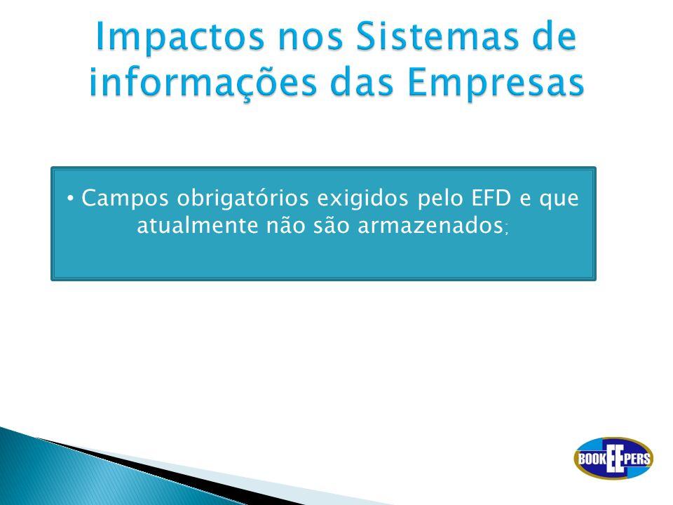 Campos obrigatórios exigidos pelo EFD e que atualmente não são armazenados ;