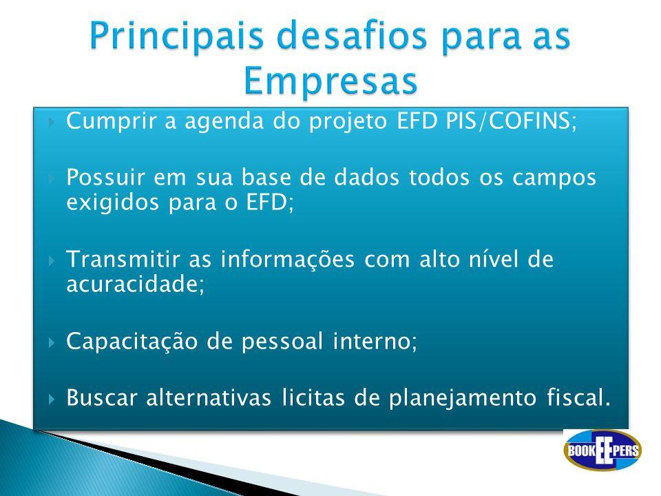 Cumprir a agenda do projeto EFD PIS/COFINS; Possuir em sua base de dados todos os campos exigidos para o EFD; Transmitir as informações com alto nível