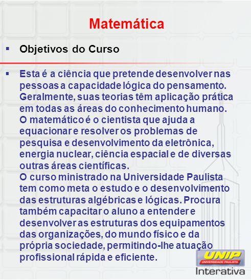 Matemática Objetivos do Curso Esta é a ciência que pretende desenvolver nas pessoas a capacidade lógica do pensamento.
