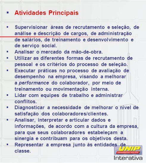 Atividades Principais Supervisionar áreas de recrutamento e seleção, de análise e descrição de cargos, de administração de salários, de treinamento e desenvolvimento e de serviço social.