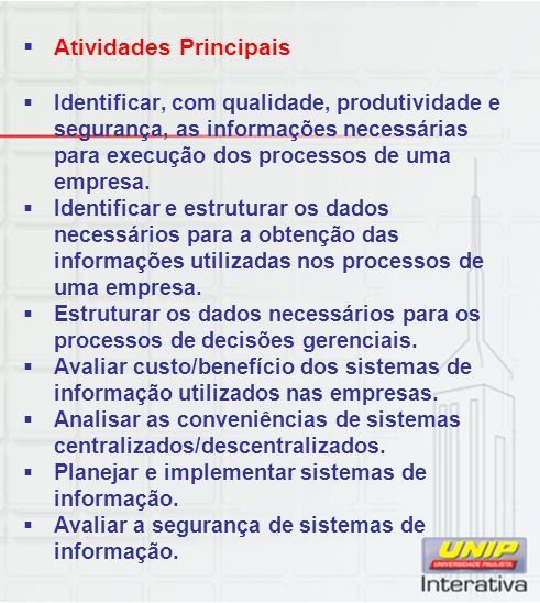 Atividades Principais Identificar, com qualidade, produtividade e segurança, as informações necessárias para execução dos processos de uma empresa.