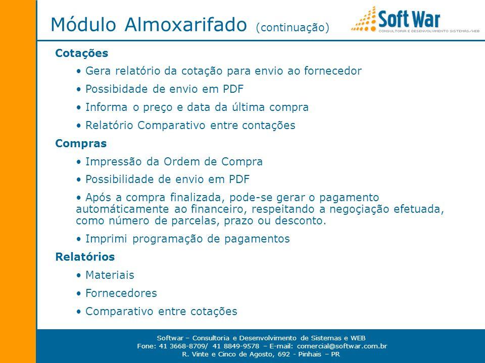 Softwar – Consultoria e Desenvolvimento de Sistemas e WEB Fone: 41 3668-8709/ 41 8849-9578 – E-mail: comercial@softwar.com.br R. Vinte e Cinco de Agos