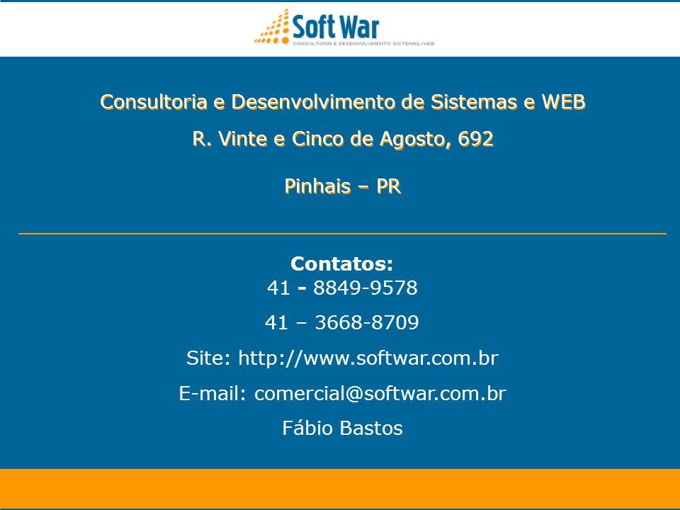 Contatos: 41 - 8849-9578 41 – 3668-8709 Site: http://www.softwar.com.br E-mail: comercial@softwar.com.br Fábio Bastos Consultoria e Desenvolvimento de Sistemas e WEB R.