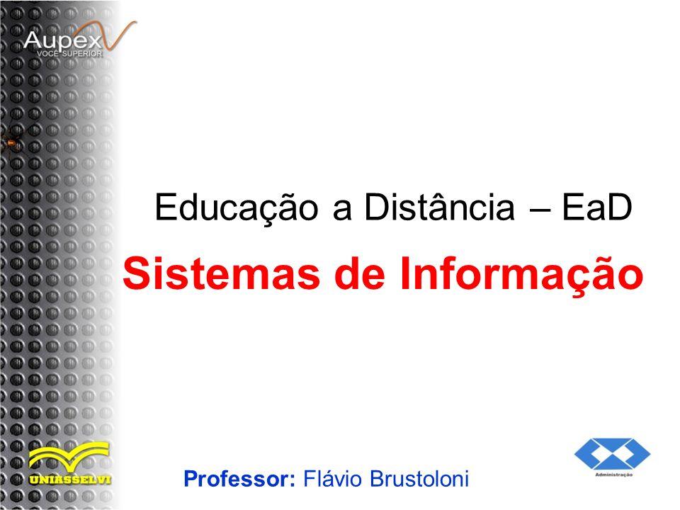 Educação a Distância – EaD Professor: Flávio Brustoloni Sistemas de Informação