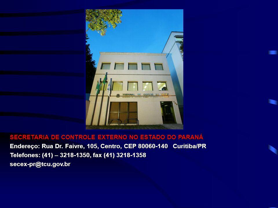 SECRETARIA DE CONTROLE EXTERNO NO ESTADO DO PARANÁ Endereço: Rua Dr. Faivre, 105, Centro, CEP 80060-140 Curitiba/PR Telefones: (41) – 3218-1350, fax (