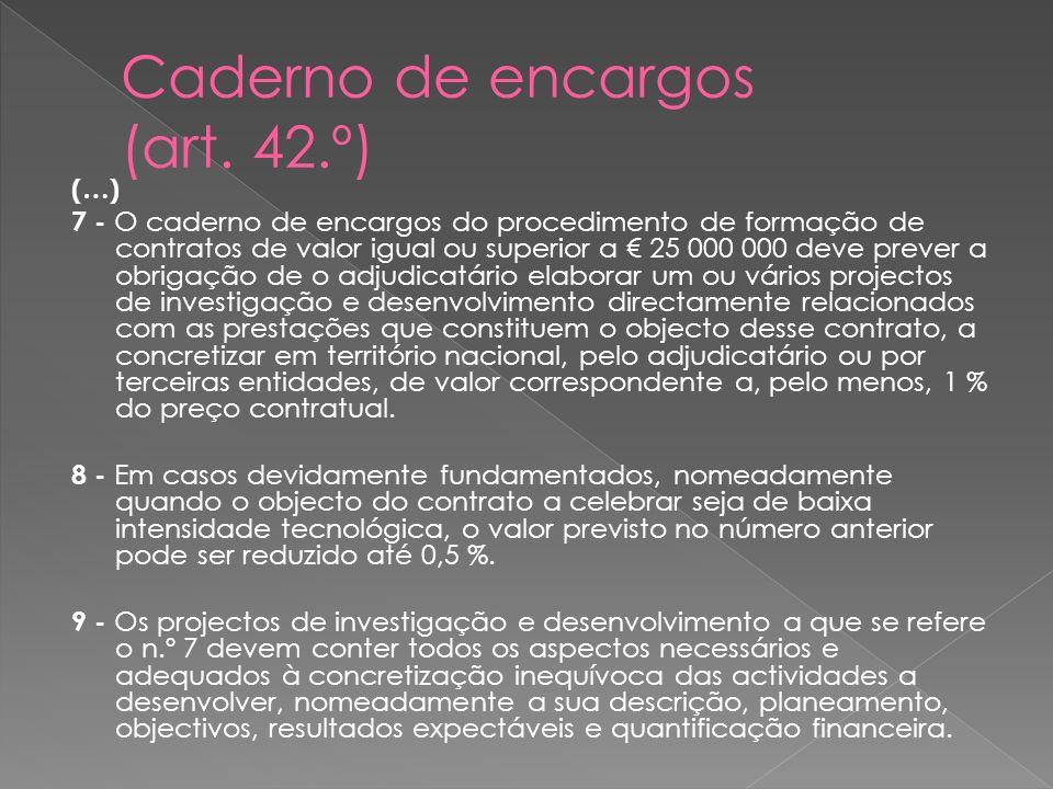 (…) 7 - O caderno de encargos do procedimento de formação de contratos de valor igual ou superior a 25 000 000 deve prever a obrigação de o adjudicatá