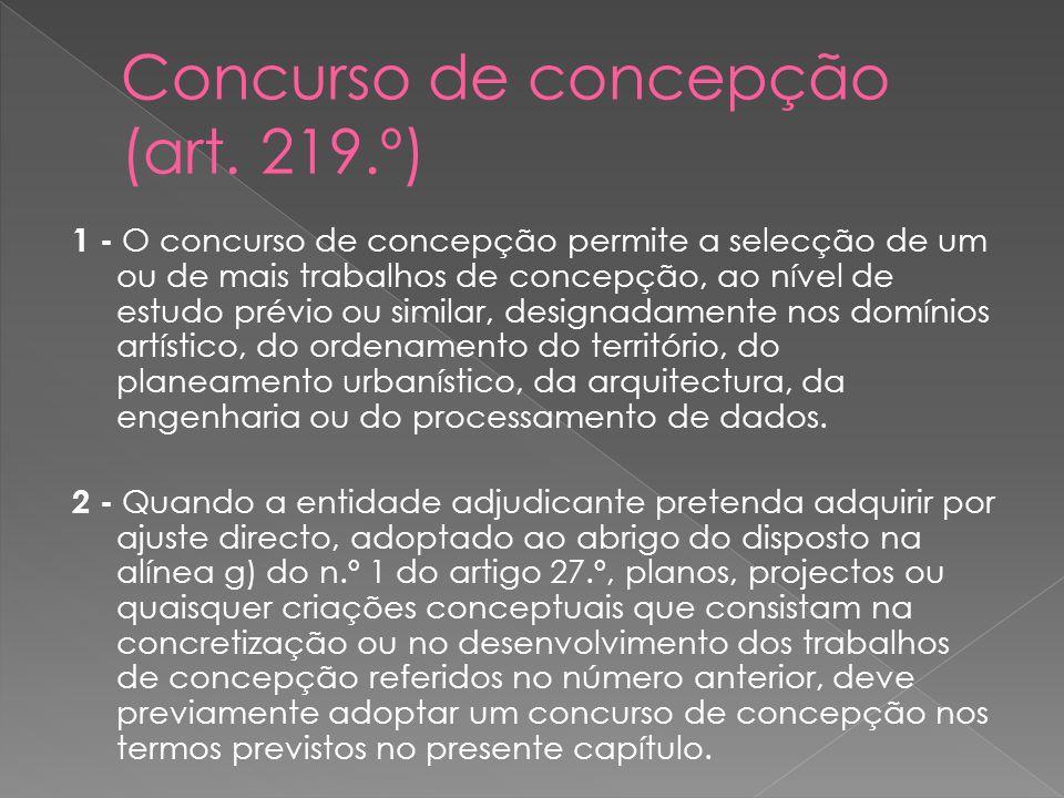 1 - O concurso de concepção permite a selecção de um ou de mais trabalhos de concepção, ao nível de estudo prévio ou similar, designadamente nos domín