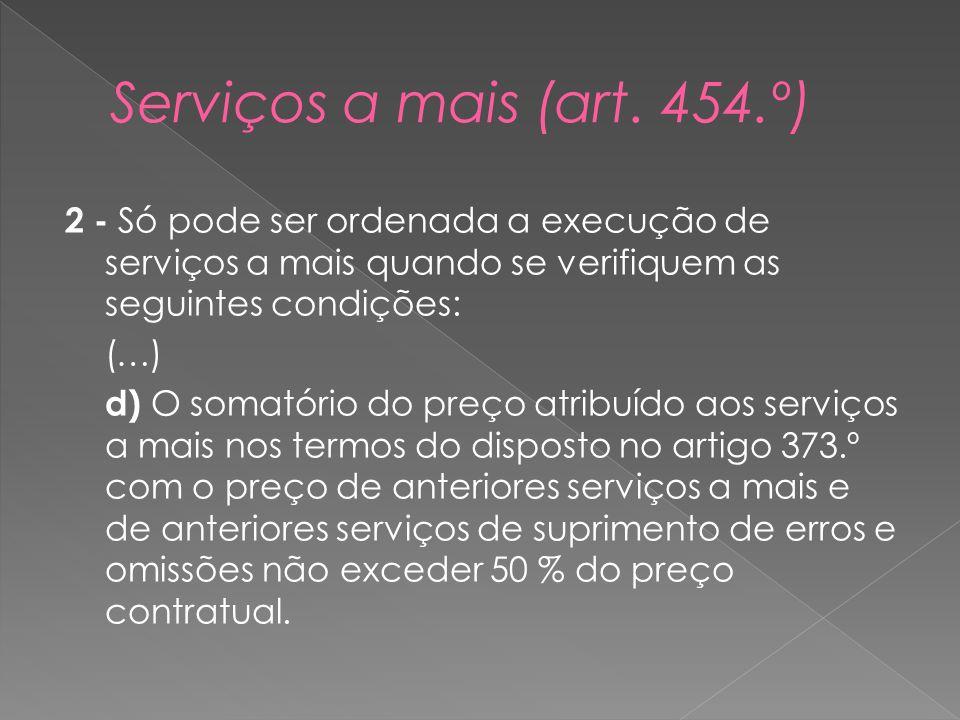 2 - Só pode ser ordenada a execução de serviços a mais quando se verifiquem as seguintes condições: (…) d) O somatório do preço atribuído aos serviços