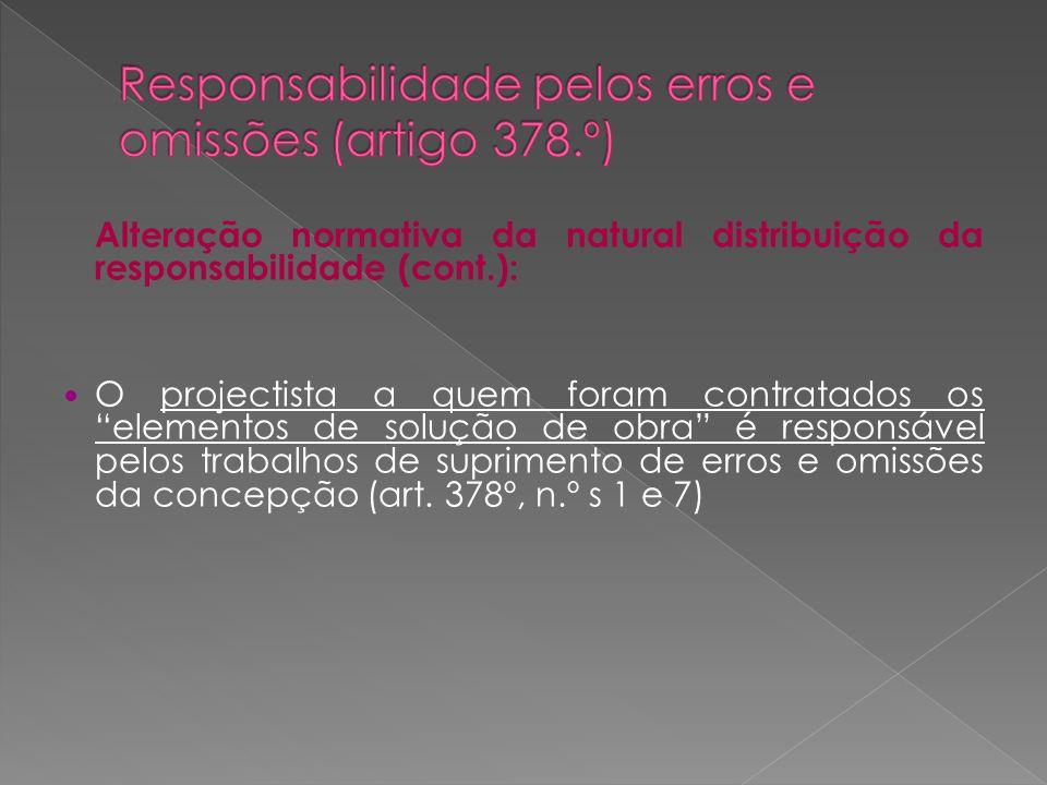 Alteração normativa da natural distribuição da responsabilidade (cont.): O projectista a quem foram contratados os elementos de solução de obra é resp