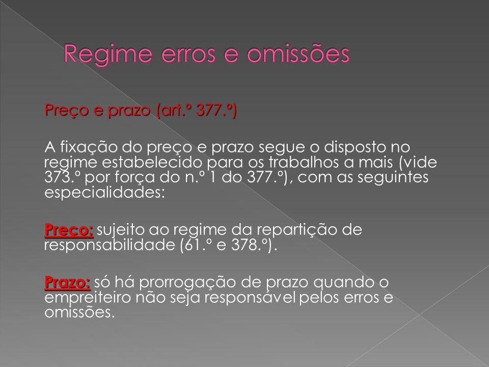 Preço e prazo (art.º 377.º) A fixação do preço e prazo segue o disposto no regime estabelecido para os trabalhos a mais (vide 373.º por força do n.º 1