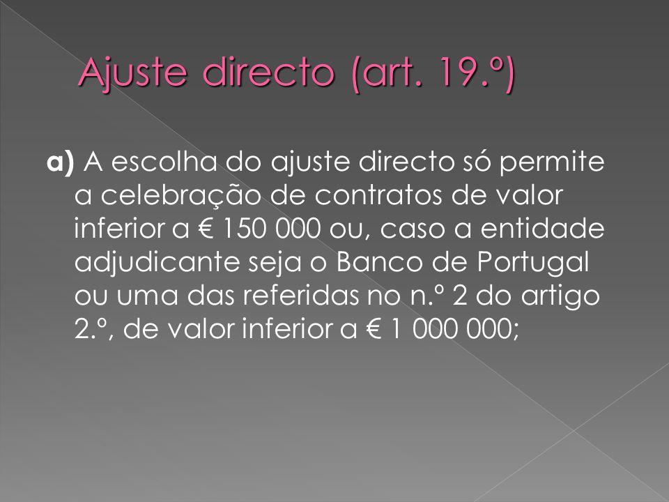 a) A escolha do ajuste directo só permite a celebração de contratos de valor inferior a 150 000 ou, caso a entidade adjudicante seja o Banco de Portug