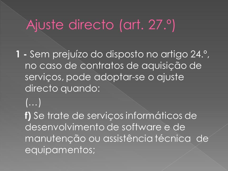 1 - Sem prejuízo do disposto no artigo 24.º, no caso de contratos de aquisição de serviços, pode adoptar-se o ajuste directo quando: (…) f) Se trate d