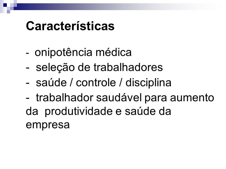 Características - onipotência médica - seleção de trabalhadores - saúde / controle / disciplina - trabalhador saudável para aumento da produtividade e