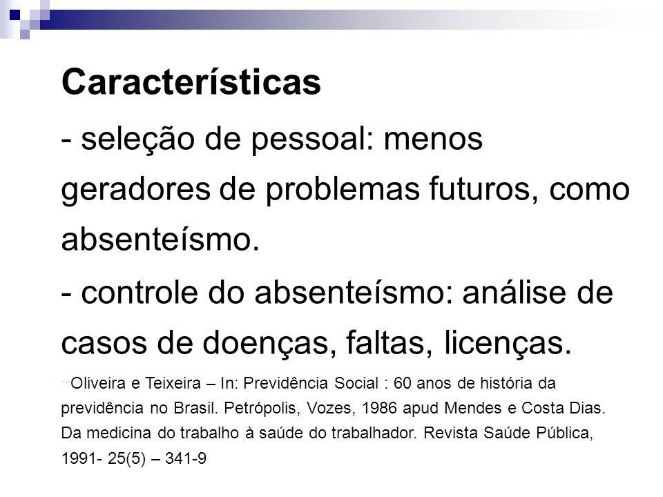 Características - seleção de pessoal: menos geradores de problemas futuros, como absenteísmo. - controle do absenteísmo: análise de casos de doenças,