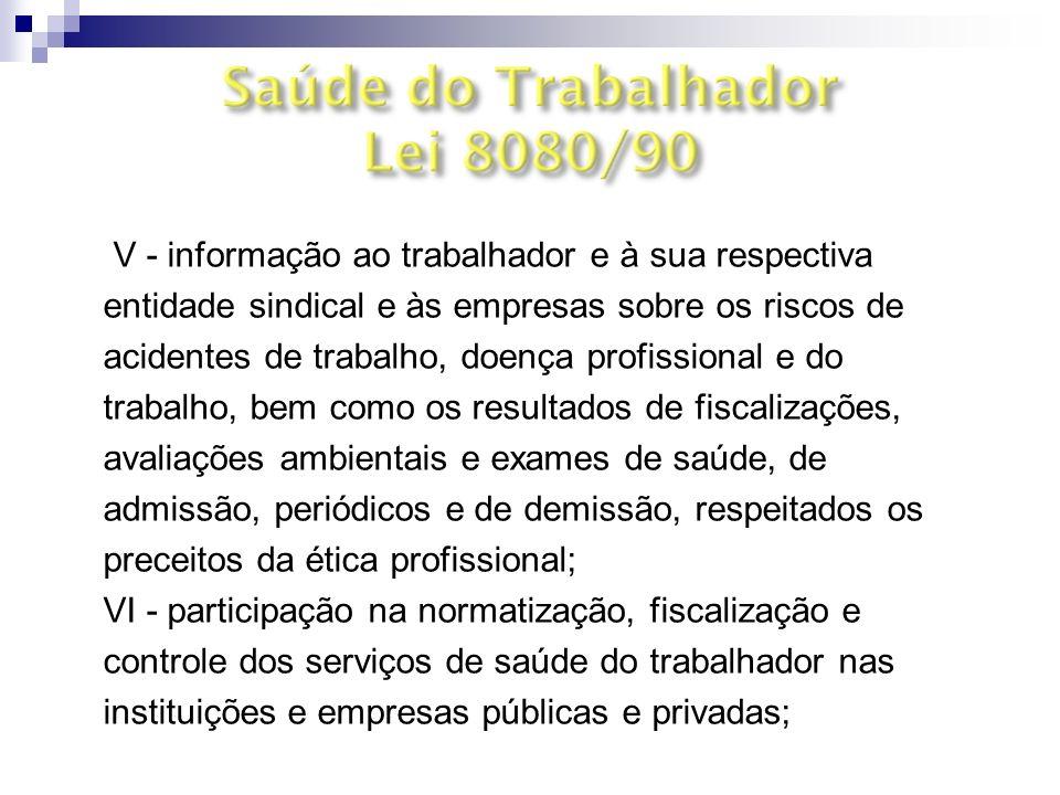 Art. 6º § 3º V - informação ao trabalhador e à sua respectiva entidade sindical e às empresas sobre os riscos de acidentes de trabalho, doença profiss