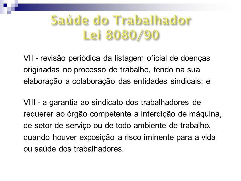 Art. 6º § 3º VII - revisão periódica da listagem oficial de doenças originadas no processo de trabalho, tendo na sua elaboração a colaboração das enti