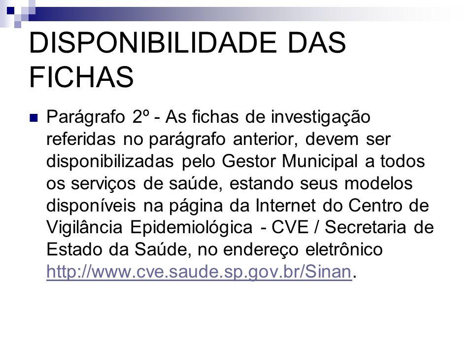 DISPONIBILIDADE DAS FICHAS Parágrafo 2º - As fichas de investigação referidas no parágrafo anterior, devem ser disponibilizadas pelo Gestor Municipal