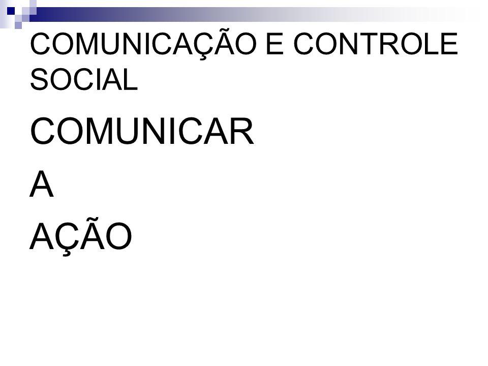 COMUNICAÇÃO E CONTROLE SOCIAL COMUNICAR A AÇÃO