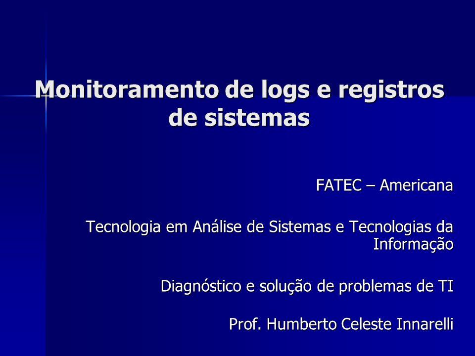 Monitoramento de logs e registros de sistemas FATEC – Americana Tecnologia em Análise de Sistemas e Tecnologias da Informação Diagnóstico e solução de